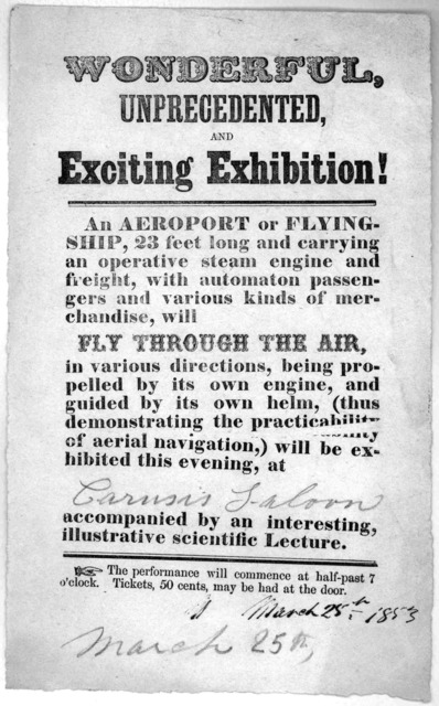 Wonderful, unprecedented, and exciting exhibition! An aeroport of flying ship, 23 feet long and carrying an operative steam engine and freight, with automaton passengers and various kinds of merchandise, will fly through the air, in various dire