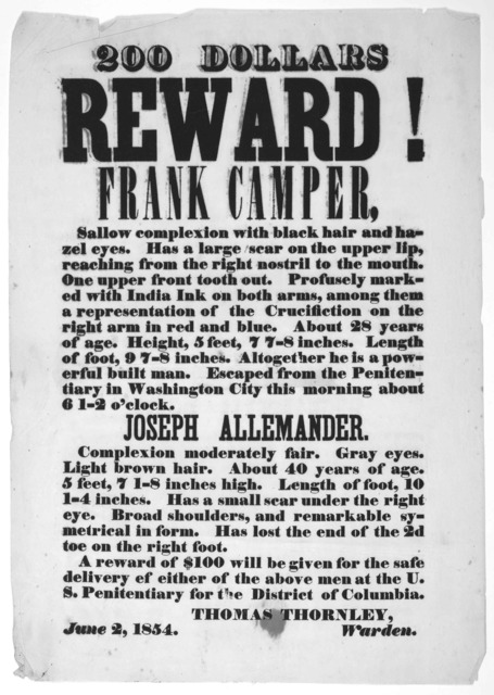 200 dollars reward! Frank Camper, sallow complexion with black hair and hazel eyes ... Escaped from the penitentiary in Washington City this morning about 6 12 o'clock. Joseph Allemander ... A reward of $100 will be given for the sale del