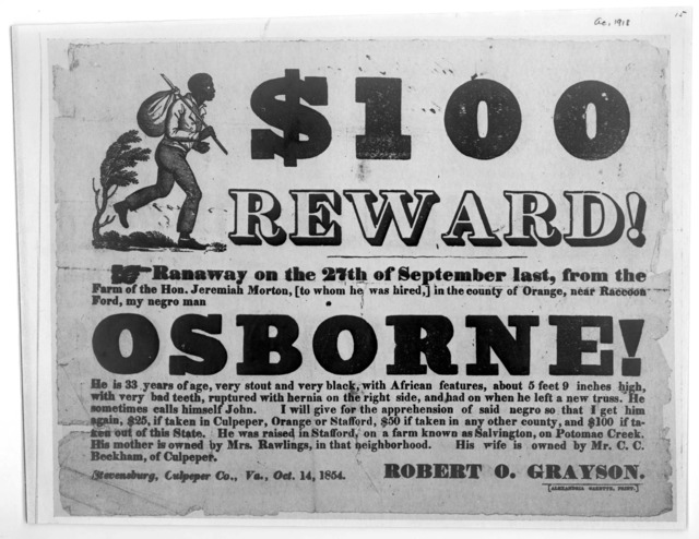 $100 reward! Ranaway on the 27th of September last, from the farm of the Hon. Jeremiah Morton, to whom he was hired, in the county of Orange, near Racc on Ford, my negro man Osborne! ... Robert O. Grayson. Stevensburg, Culpeper Co., Va.,