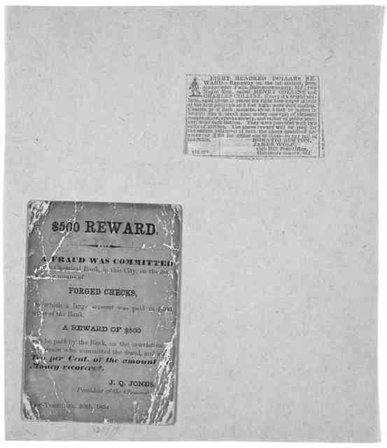 $500 reward. A fraud was committed on the chemical bank, in this City, on the 30th inst. by means of forged checks ... J. Q. Jones. President of the Chemical Bank. New York, Aug. 30th, 1854.
