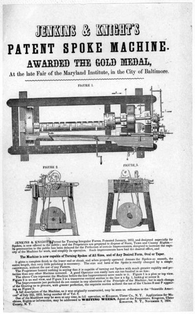 Jenkins & Knight's patent spoke machine. Awarded the gold medal, at the late fair of the Maryland Institute, in the City of Baltimore ... Kingston, N. Y., November 8, 1854.