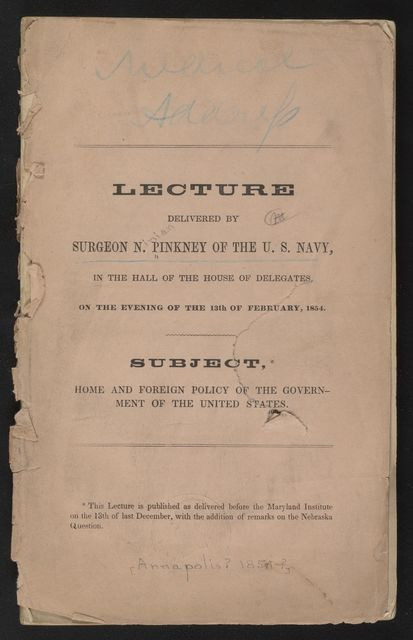 Lecture delivered by surgeon N. Pinkney of the U.S. Navy, in the Hall of the House of Delegates, on the evening of the 13th of February, 1854 : subject, home and foreign policy of the government of the United States.