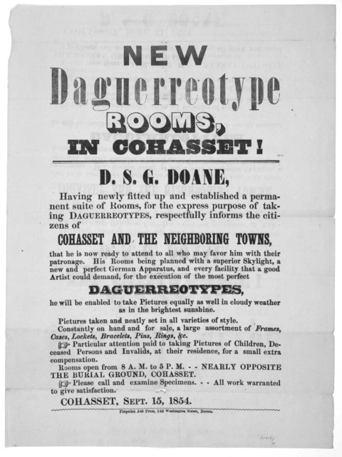 New daguerreotype rooms, in Cohasset! D. S. G. Doane having newly fitted up and established a permanent suite of rooms, for the express purpose pf taking daguerreotypes, respectfully informs the citizens of Cohasset, and the neighboring towns ..