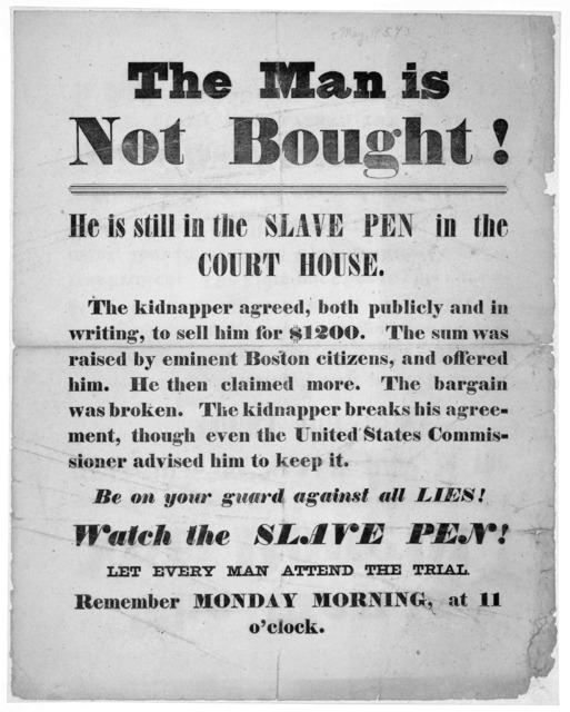 The man is not bought! He is still in the slave pen in the Court House. The kidnapper agreed, both publicly and in writing, to sell him for $1200. The sum was raised by eminent Boston citizens, and offered him. He then claimed more. The b