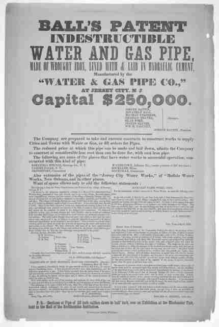 "Ball's patent indestructible water and gas pipe, made of wrought iron, lined with & laid in hydraulic cement, manufactured by the ""Water & gas pipe co.,"" at Jersey City, N. J ... The company are prepared to take and execute contracts to construc"