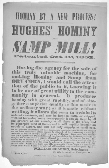 Hominy by a new process! Hughes hominy and samp mill! Patented Oct. 12, 1852 ... William Reading, sole agent. No. 226, Seventh street, Washington, D. C. March 1, 1855. Washington. Polkinhorn, printer, corner of 7th and D streets.