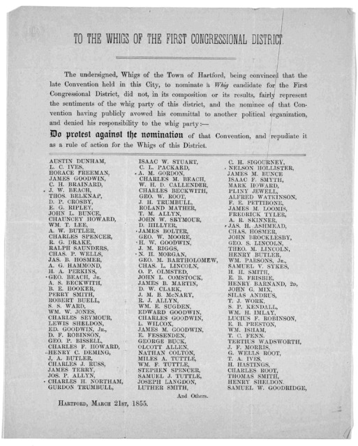 To the Whigs of the first Congressional district. The undersigned, Whigs of the Town of Hartford, being convinced that the late convention held in this city, to nominate a Whig candidate for the First Congressional District, did not, in its comp