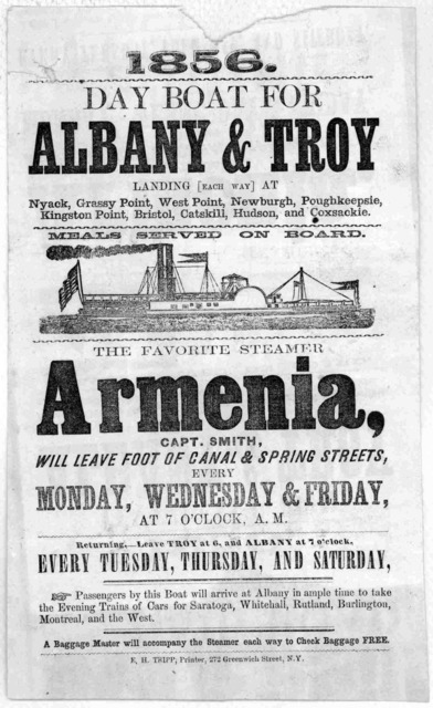 1856. Day boat for Albany & Troy ... The favorite steamer Armenia, Capt. Smith will leave foot of Canal & Spring streets, every Monday, Wednesday & Friday at 7 o'clock, A. M ... Troy. E.H. Tripp, printer. [1856].