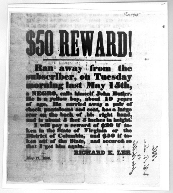 $50 reward! Ran away from the subscriber, on Tuesday morning last May 15th, a negro calls himself John Butler .... Richard K. Lee. May 17, 1856.