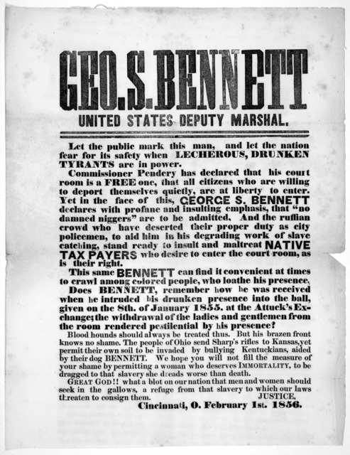 Geo. S. Bennett United States deputy marshall Let the public mark this man, and let the nation fear for its safety when lecherous, drunken tyrants are in power ... [Signed] Justice. Cincinnatti, O. February 1st, 1856.