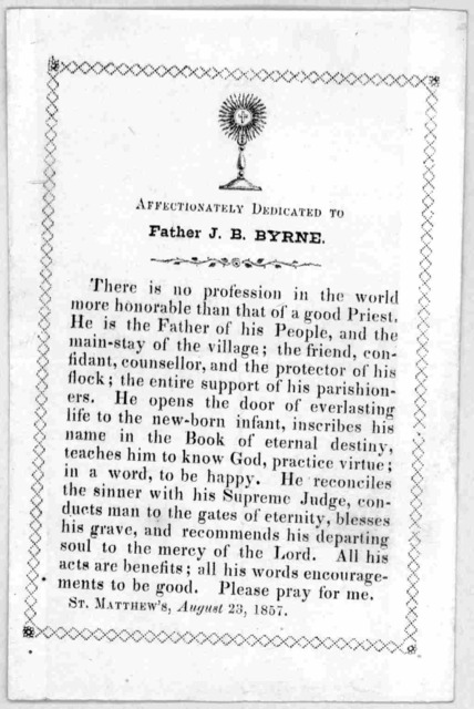 Affectionately dedicated to father J.B. Byrne. There is no profession in the world more honorable than that of a good priest ... St. Matthew's, August 23, 1857. [Washington, D. C. 1857].