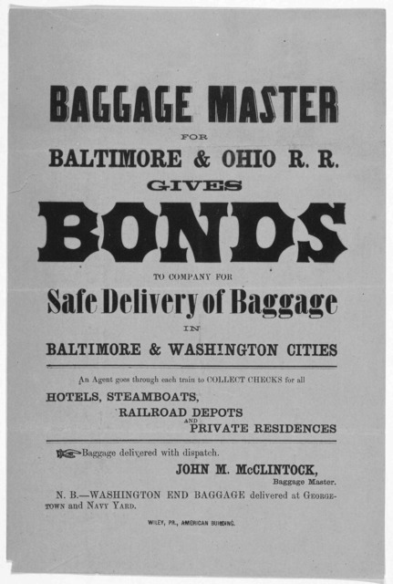 Baggage master for Baltimore & Ohio R. R. gives bonds to company for safe delivery of baggage in Baltimore & Washington cities ... Wiley, Pr., American Building. [1857?]
