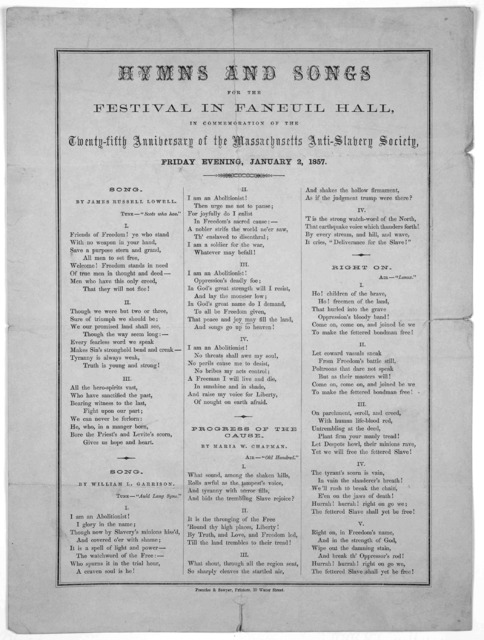 Hymns and songs for the festival in Faneuil Hall, in commemoration of the twenty-fifth anniversary of the Massachusetts anti-slavery society, Friday evening, January 2, 1857. Printer & Sawyer, Printers, 19 Water Street.
