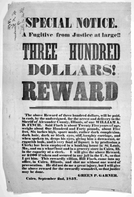 Special notice. A fugitive from justice at large!! Three hundred dollars! reward ... Green P. Garner. Cairo, September 2nd 1857.