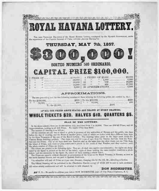 The next ordinary drawing of the Royal Havana lottery, conducted by the Spanish government, under the supervision of the Captain General of Cuba, will take place at Havana, on Thursday, May 7th, 1857. $400,000! ... Don Rodriguez. Charlest