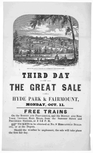 Third day of the great sale at Hyde Park & Fairmount, Monday, Oct. 11. Free trains on the Boston and Providence, and the Boston and New York Central railroad from the Summer Street and Providence stations, at 2 1-2 P. M ... [1857?].