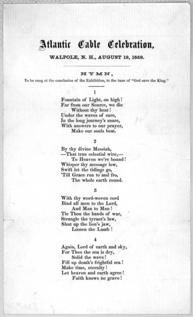 """Atlantic cable celebration, Walpole. N. H., August 19, 1858. Hymn, to be sung at the conclusion of the exhibition, to the tune of """"God save the King."""""""