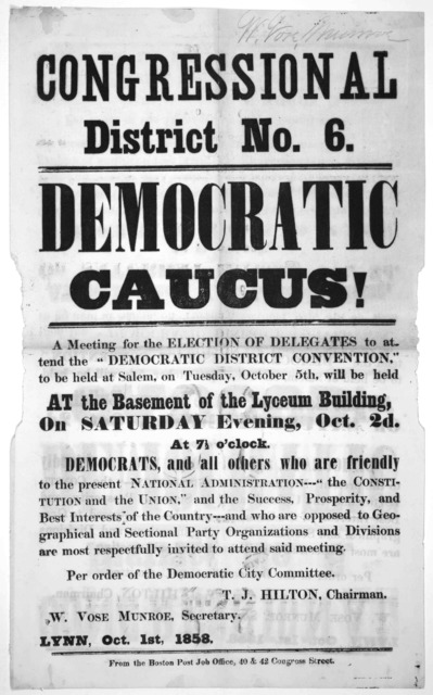 "... Democratic caucus! A meeting for the election of delegates to attend the ""Democratic District Convention"" ... [Lynn, Mass.] From the Boston Post Job Office [1858]."