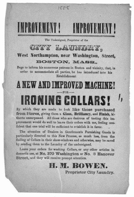 Improvement ! Improvement! The undersigned, proprietor of the City laundry, West Northampton, near Washington Street, Boston, Mass., begs to inform his numerous patrons in Boston ... he has introduced into his establishment a new and improved ma