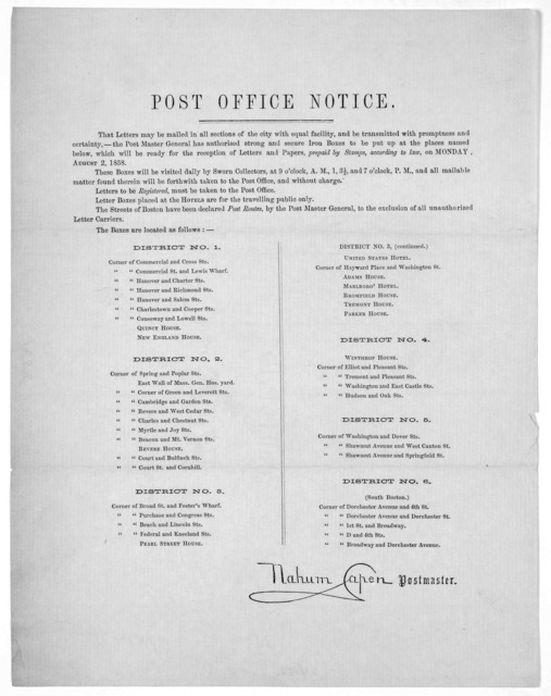 Post office notice. That letters may be mailed in all sections of the city with equal facility, and be transmitted with promptness and certainty,-- the Post Master General has authorized strong and secure iron boxes to be put up at the places na