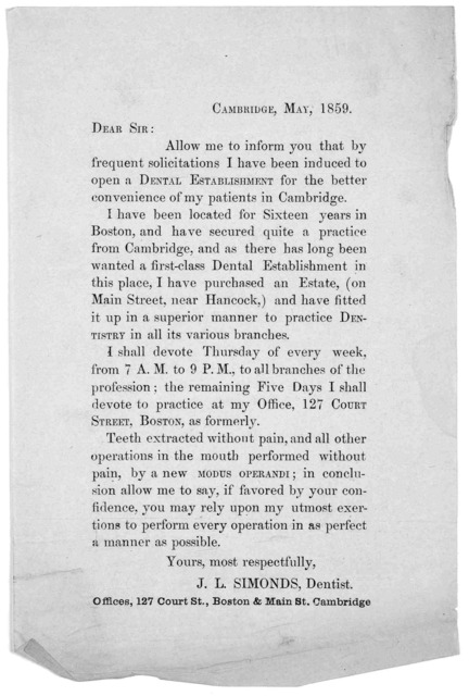 Cambridge, May, 1859. Dear Sir: Allow me to inform you that by frequent solicitations I have been induced to open a dental establishment for the better convenience of my patients in Cambridge ... J. L. Simonds, dentist.