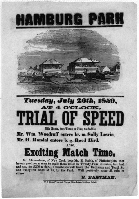 Hamburg Park. Tuesday, July 26th, 1859, at 4 o'clock Trial of speed Mile heats, best three in five, to saddle ... Also exciting match time ... E. Eastman. Philadelphia U. S. Steam-Power Job printing office, Ledger Buildings [1859].