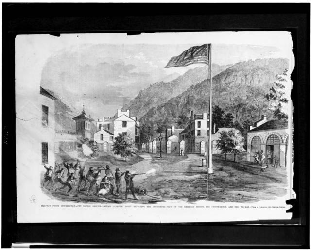 Harper's Ferry insurrection - the battle ground - Captain Alberts' party attacking the insurgents - view of the railroad bridge, the engine-house, and the village / from a sketch by our special artist.
