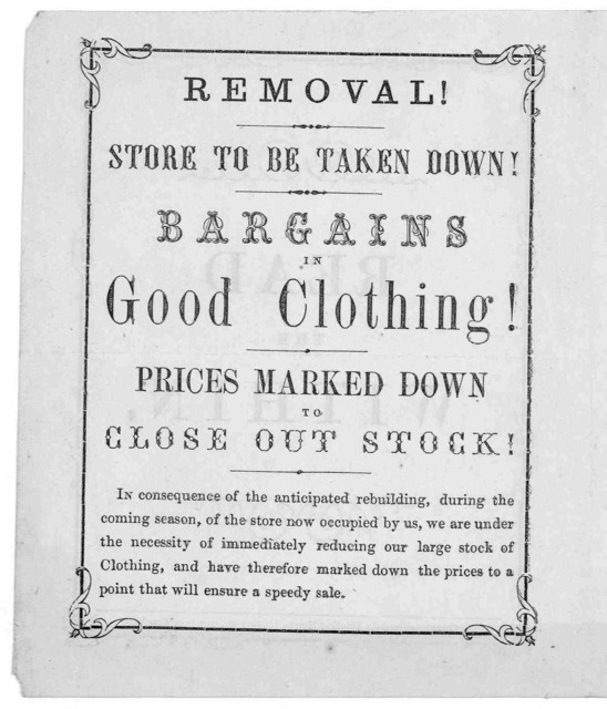 Removal! Store to be taken down! Bargains in good clothing! Prices marked down to close out stock ... Macullar & Williams, one-price clothing store. 158 Washington Street, Boston.