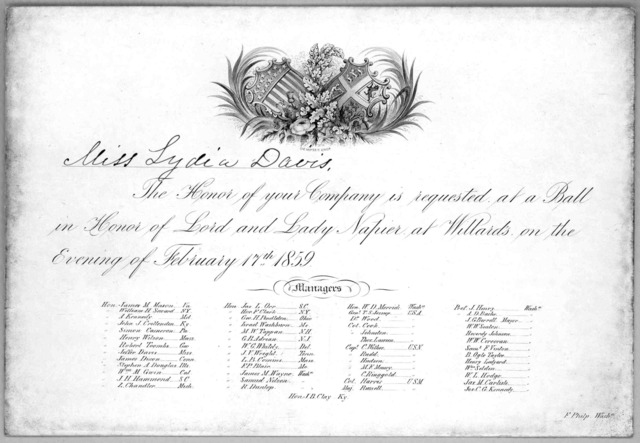 The honor of your company is requested at a ball in honor of Lord and Lady Napier at Willards on the evening of February 17th, 1859 ... Washington, F. Phelps [1859].