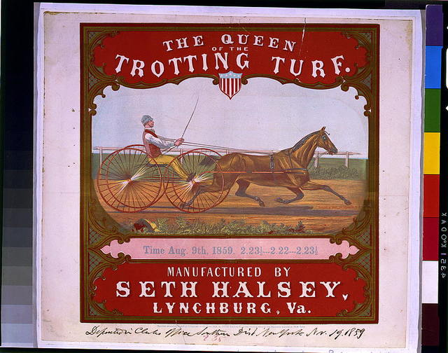 The Queen of the trotting turf. Manufactured by Seth Halsey, Lynchburg, Va.