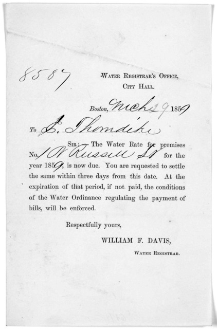 Water registrar's office, City Hall. Boston March 29 1859. To E. Thorndike. Sir:- The water rate for premises No. 10 Russell St. for the year 1859 is now due ... William F. Davis. Water Registrar.