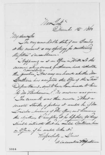"""Anonymous.  """"A Conservative Republican."""" to Abraham Lincoln, Wednesday, December 12, 1860  (Cabinet rumor)"""