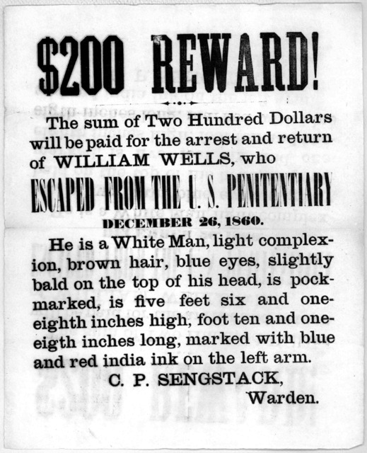 $200 reward! The sum of two hundred dollars will be paid for the arrest and return of William Wells, who escaped from the U. S. Penitentiary December 26, 1860 ... C. P. Sengstack, warden. [Washington, D. C. 1860].