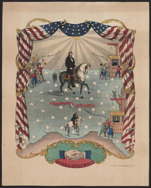 "Lithograph of Abraham Lincoln on horseback within a border of furled U. S. flag and symbolic illustrations. ""After a little while."""