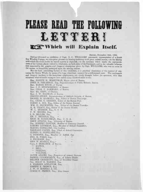 Please read the following letter! which will explain itself. Having witnessed an exhibition of Capt. E. C. Williams' panoramic representation of a South sea whaling voyage, we take great pleasure in bearing testimony to its great artistic merits