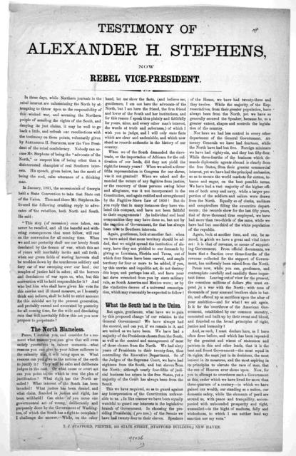 Testimony of Alexander H. Stephens, now rebel vice-president ... New Haven, J. T. Stafford printer, 235 State Street [186-].