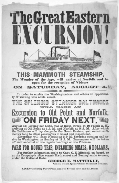 The great eastern excursion! This mammoth steamship, the wonder of the age, will arrive at Norfolk and be open for the reception of visitors on Saturday, August 4 ... This splendid steamer Baltimore will make an excursion to Old Point and Norfol