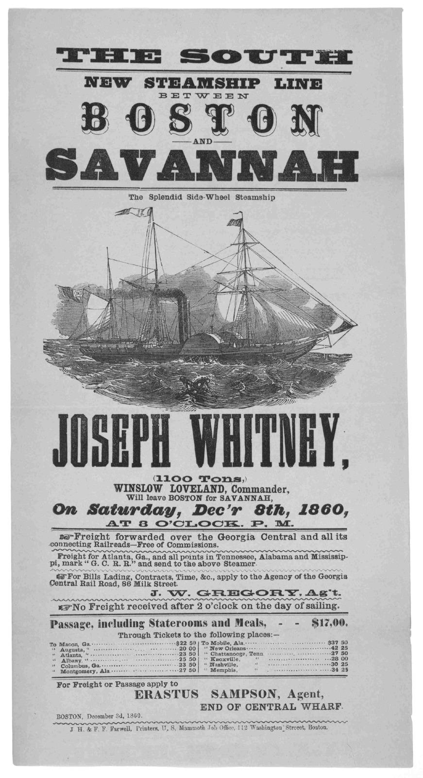 The South New steamship line between Boston and Savannah. The splendid side wheel steamship Joseph Whitney ... Will leave Boston for Savannah. on Saturday, Dec'r 8th, 1860 at 3 o'clock, P M ... Boston, December 3d, 1860 Boston. J. H. & F. F. Far
