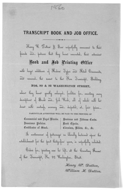 Transcript book and job office. Henry W. Dutton & son respectfully announce to their friends and patrons that they have renovated their extensive book and job printing office ... Henry W. Dutton, William H. Dutton. [1860].