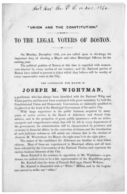 """""""Union and the constitution."""" To the legal voters of Boston. On Monday, December 10th you are called upon the discharge the important duty of electing a mayor and other municipal officers for the ensuing year ... The candidate for mayor is Josep"""