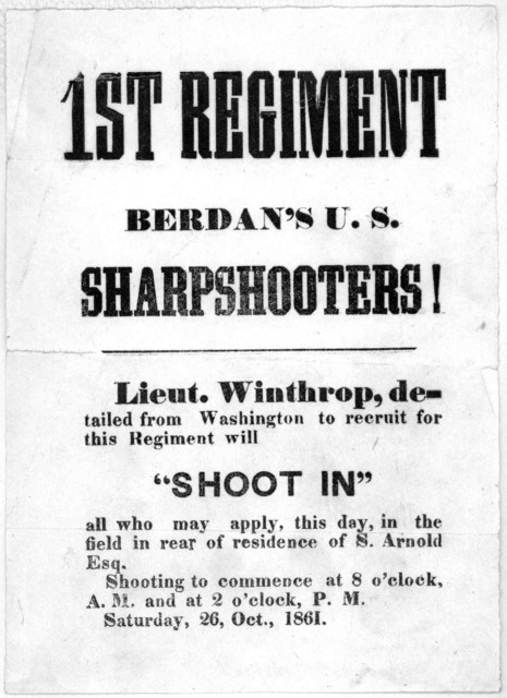 """1st regiment Berdan's U. S. sharpshooters! Lieut. Winthrop detailed from Washington to recruit for this regiment will """"shoot in"""" all who may apply, this day, in the field in rear of residence of S. Arnold Esq. Shooting to commence at 8 o'clock,"""