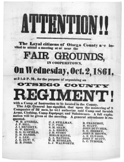 Attention!! The loyal citizens of Otsego County are invited to attend a meeting at or near the fair grounds, in Cooperstown, on Wednesday, Oct. 2, 1861, at 3 1-2 P. M., for the purpose of organizing an Otsego County regiment ....