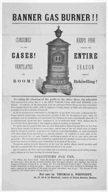 Banner gas burner!! Consumes all the gases! Ventilates the room. Keeps fire through the entire season without rekindling ... For sale by Thomas A. Westscott, 16, 17, 18 & 19 Marshall, corner of Union Streets, Boston [1861].