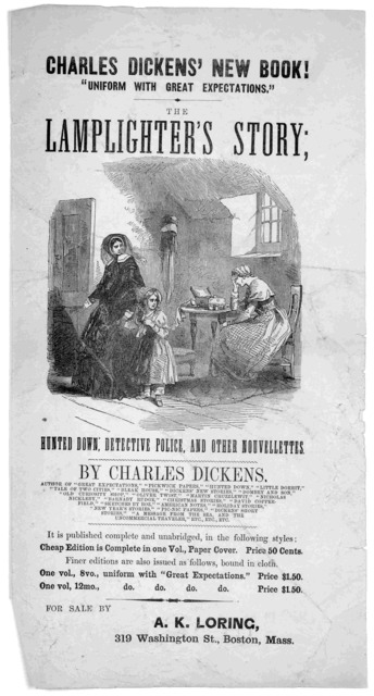 """Charles Dickens' new book! """"Uniform with Great expectations,"""" The Lamplighter's story; ... by Charles Dickens ... It is published complete and unabridged in the following styles ... For sale by A. K. Loring, 319 Washington St., Boston, Mass [Nov"""