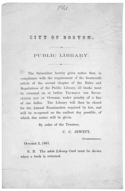 City of Boston. Public library. The subscriber hereby gives notice that, in compliance, with the requirement of the fourteenth article of the second chapter of the rules and regulations of the Public Library, all books must be returned on or bef