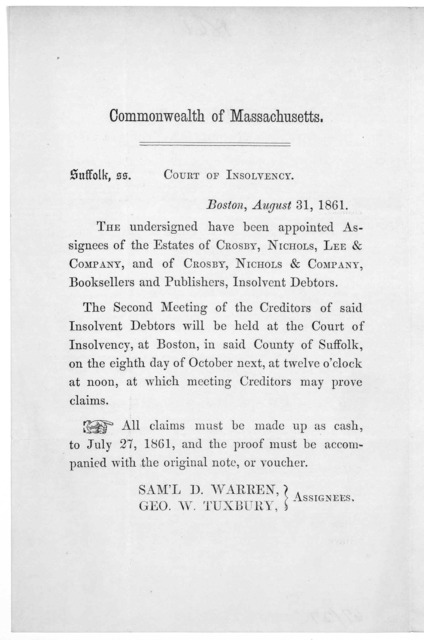 Commonwealth of Massachusetts. Suffolk, ss. Court of insolvency. Boston, August 31, 1861. The undersigned have been appointed assignees of the estates of Crosby, Nichols & Company, and of Crosby, Nichols & Company, booksellers and publishers, in