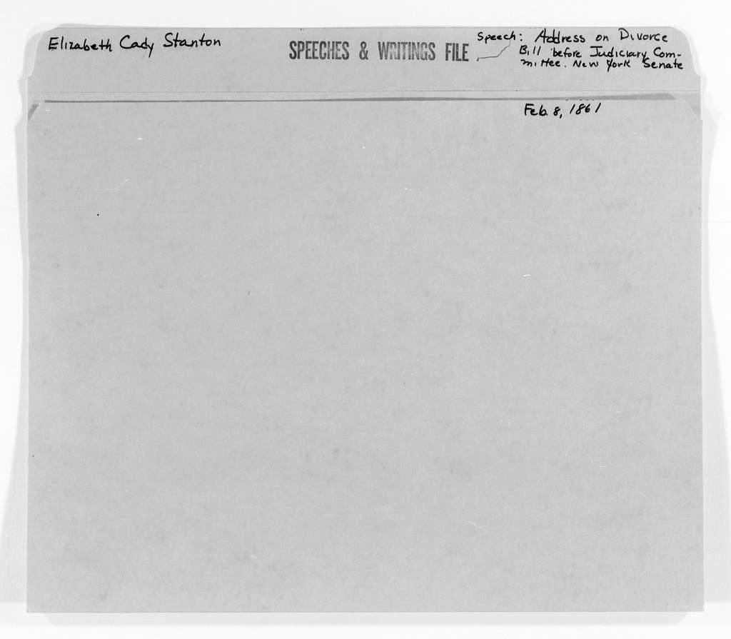 Elizabeth Cady Stanton Papers: Speeches and Writings, 1848-1902; Speeches; 1861; 8 Feb., address on divorce bill before the Judiciary Committee, New York State Senate