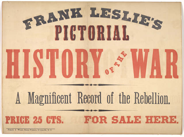 Frank Leslie's pictorial history of the war. A magnificent record of the rebellion. Price 25 cts. For sale here. N. Y., French & Wheat, steam printers [1861].