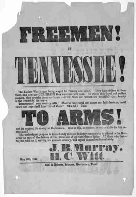 "Freemen! of Tennessee! The Yankee war is now being waged for ""beauty and booty."" ... To arms! and let us meet the enemy on the border ... All those who desire to join with us in serving our common country, will report themselves immediately J. B"