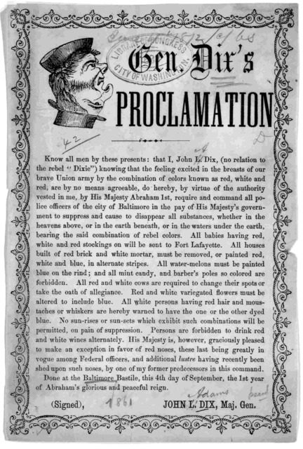 General Dix's Proclamation ... Done at the Baltimore Bastile, this 4th day of September, the 1st year of Abraham's glorious and peaceful reign. John L. Dix. Maj. Gen. [1861].